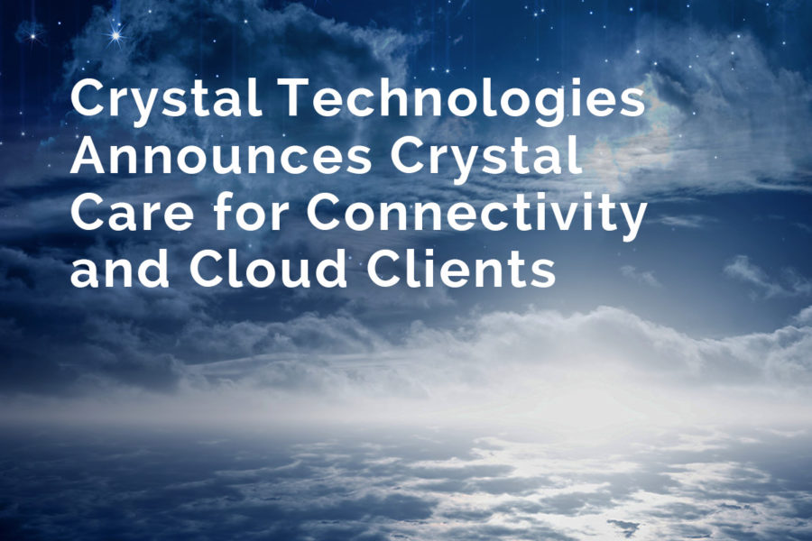 Crystal Technologies Announces Crystal Care for Connectivity and Cloud Clients